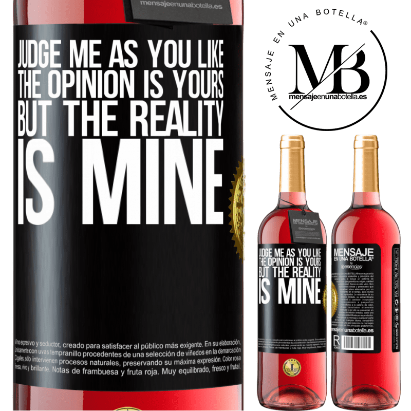 24,95 € Free Shipping | Rosé Wine ROSÉ Edition Judge me as you like. The opinion is yours, but the reality is mine Black Label. Customizable label Young wine Harvest 2020 Tempranillo