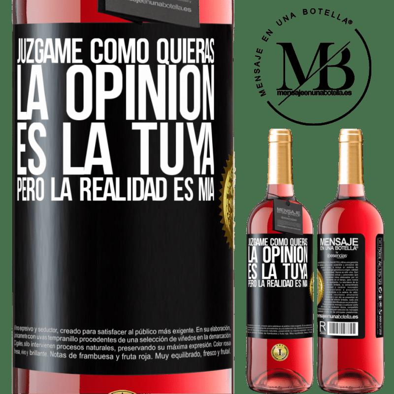 24,95 € Envoi gratuit   Vin rosé Édition ROSÉ Jugez-moi comme vous voulez. L'opinion est la vôtre, mais la réalité est la mienne Étiquette Noire. Étiquette personnalisable Vin jeune Récolte 2020 Tempranillo