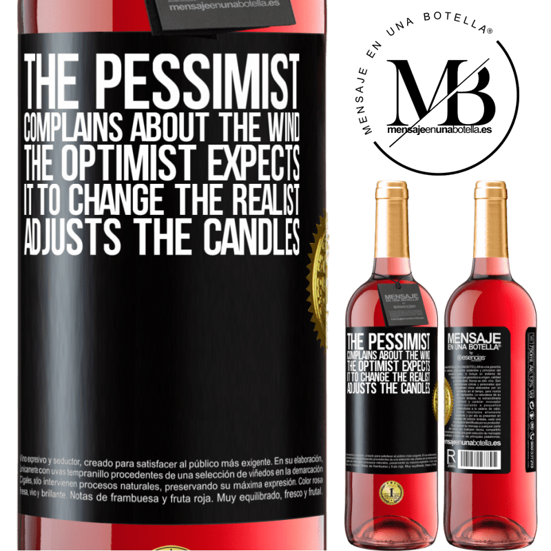 24,95 € Free Shipping   Rosé Wine ROSÉ Edition The pessimist complains about the wind The optimist expects it to change The realist adjusts the candles Black Label. Customizable label Young wine Harvest 2020 Tempranillo