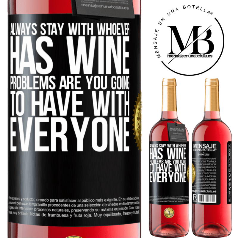 24,95 € Free Shipping | Rosé Wine ROSÉ Edition Always stay with whoever has wine. Problems are you going to have with everyone Black Label. Customizable label Young wine Harvest 2020 Tempranillo