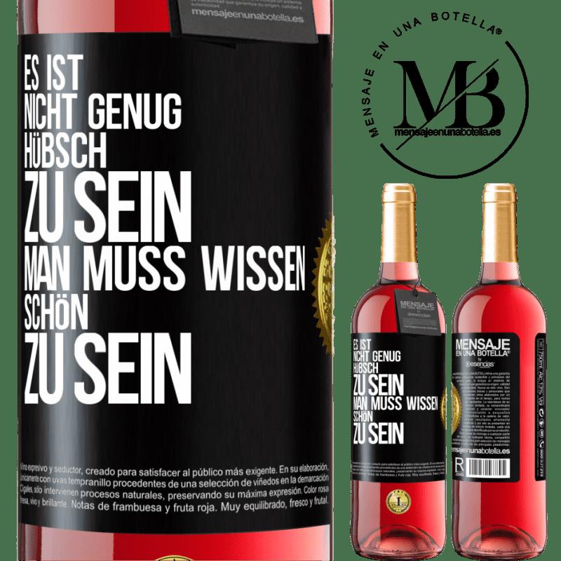 24,95 € Kostenloser Versand | Roséwein ROSÉ Ausgabe Es ist nicht genug, hübsch zu sein. Man muss wissen, wie man ist Schwarzes Etikett. Anpassbares Etikett Junger Wein Ernte 2020 Tempranillo