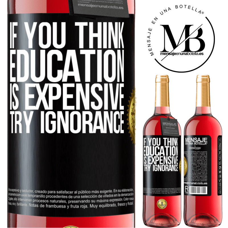 24,95 € Free Shipping   Rosé Wine ROSÉ Edition If you think education is expensive, try ignorance Black Label. Customizable label Young wine Harvest 2020 Tempranillo