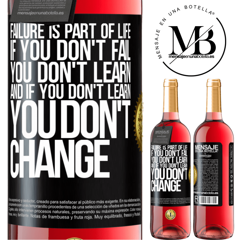 24,95 € Free Shipping   Rosé Wine ROSÉ Edition Failure is part of life. If you don't fail, you don't learn, and if you don't learn, you don't change Black Label. Customizable label Young wine Harvest 2020 Tempranillo