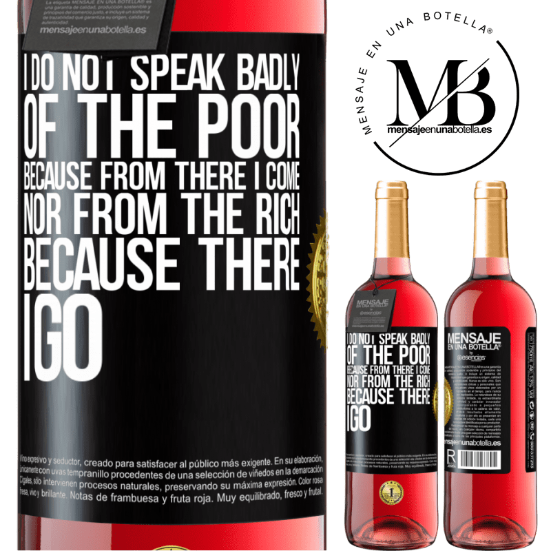 24,95 € Free Shipping | Rosé Wine ROSÉ Edition I do not speak badly of the poor, because from there I come, nor from the rich, because there I go Black Label. Customizable label Young wine Harvest 2020 Tempranillo