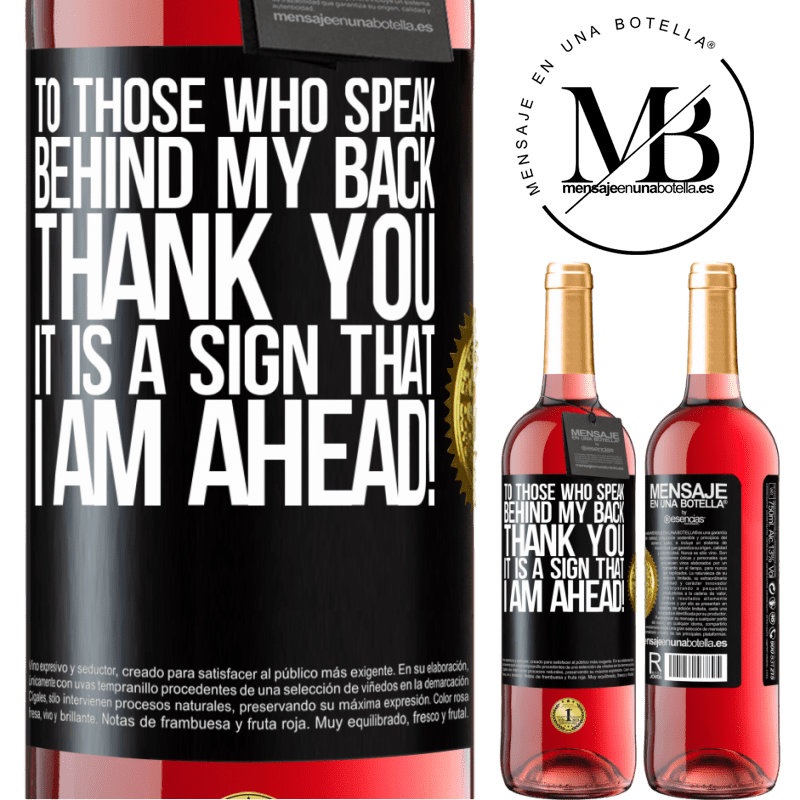 24,95 € Free Shipping   Rosé Wine ROSÉ Edition To those who speak behind my back, THANK YOU. It is a sign that I am ahead! Black Label. Customizable label Young wine Harvest 2020 Tempranillo