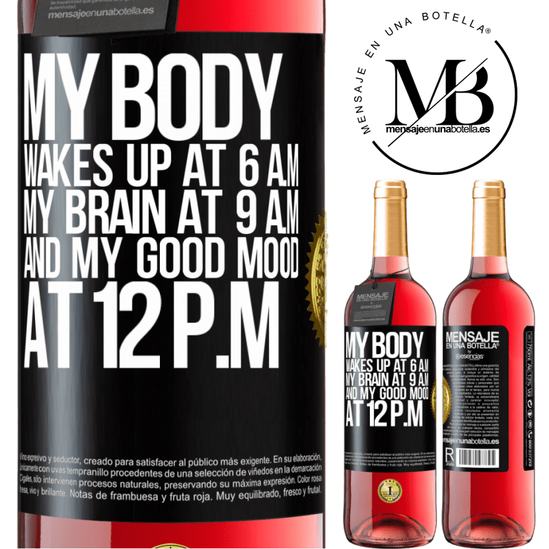 24,95 € Free Shipping   Rosé Wine ROSÉ Edition My body wakes up at 6 a.m. My brain at 9 a.m. and my good mood at 12 p.m Black Label. Customizable label Young wine Harvest 2020 Tempranillo
