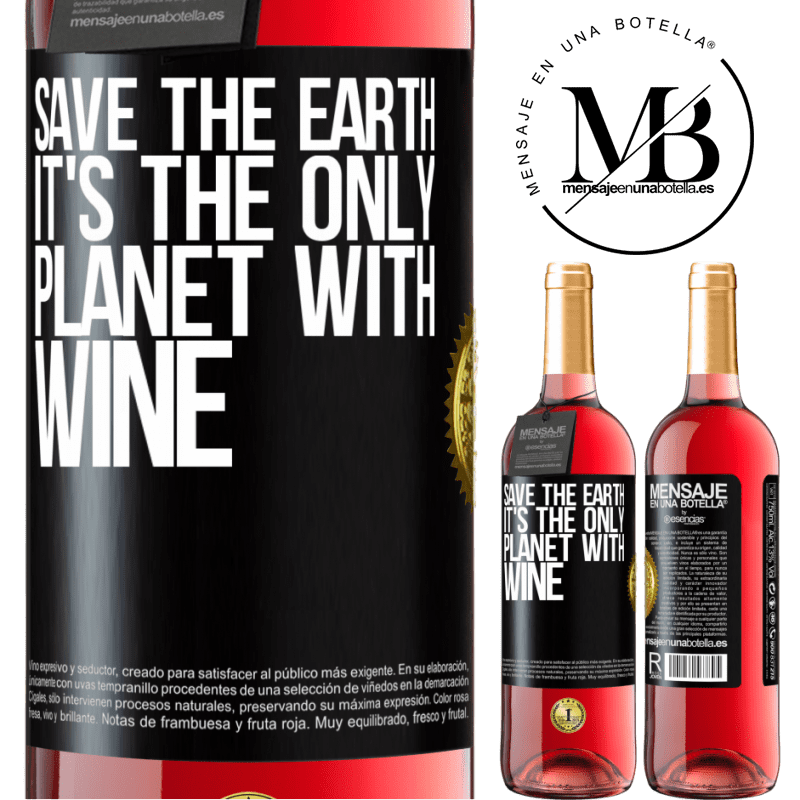 24,95 € Free Shipping | Rosé Wine ROSÉ Edition Save the earth. It's the only planet with wine Black Label. Customizable label Young wine Harvest 2020 Tempranillo