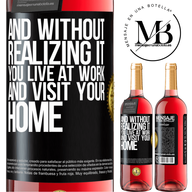 24,95 € Free Shipping | Rosé Wine ROSÉ Edition And without realizing it, you live at work and visit your home Black Label. Customizable label Young wine Harvest 2020 Tempranillo