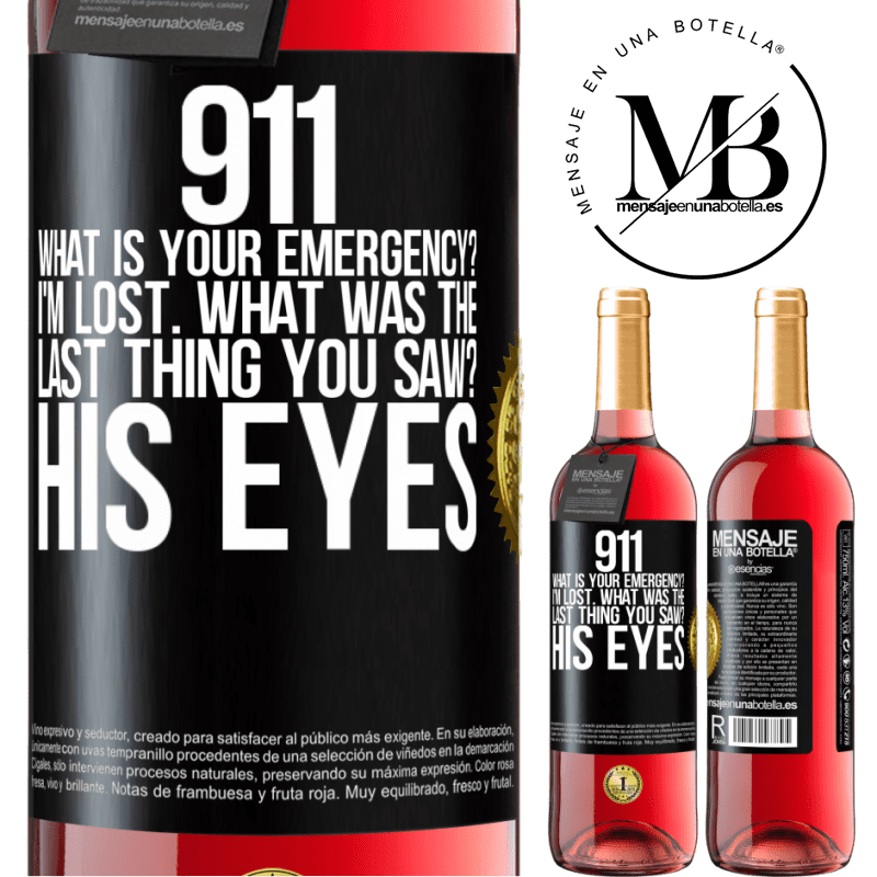 24,95 € Free Shipping | Rosé Wine ROSÉ Edition 911 what is your emergency? I'm lost. What was the last thing you saw? His eyes Black Label. Customizable label Young wine Harvest 2020 Tempranillo