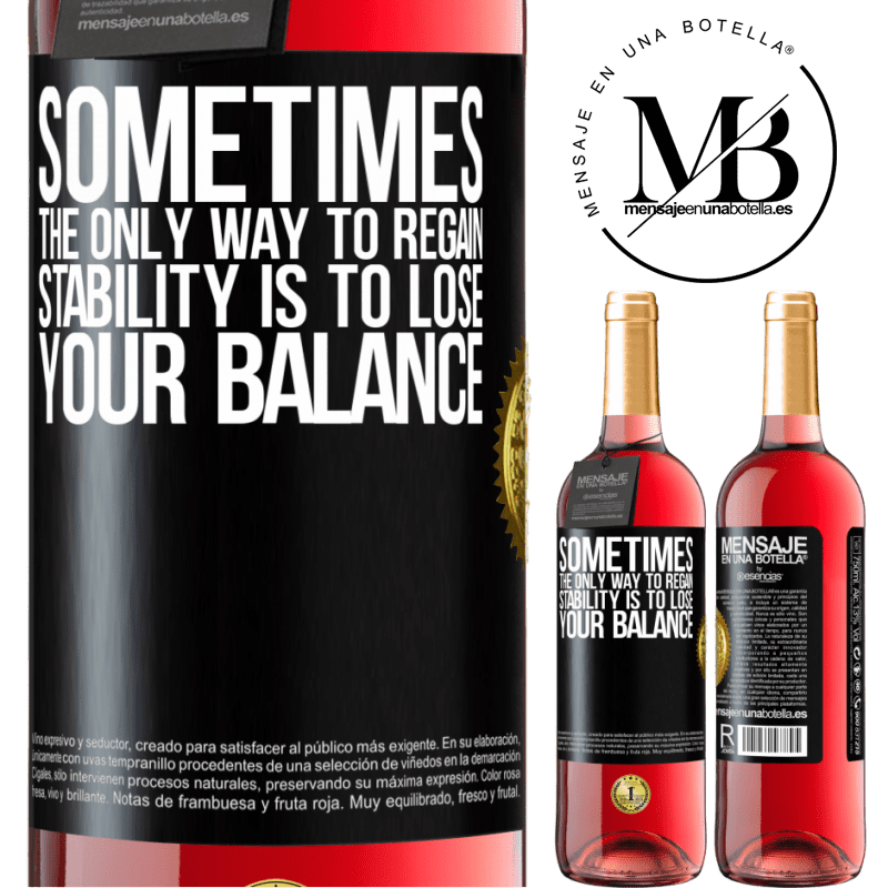 24,95 € Free Shipping   Rosé Wine ROSÉ Edition Sometimes, the only way to regain stability is to lose your balance Black Label. Customizable label Young wine Harvest 2020 Tempranillo