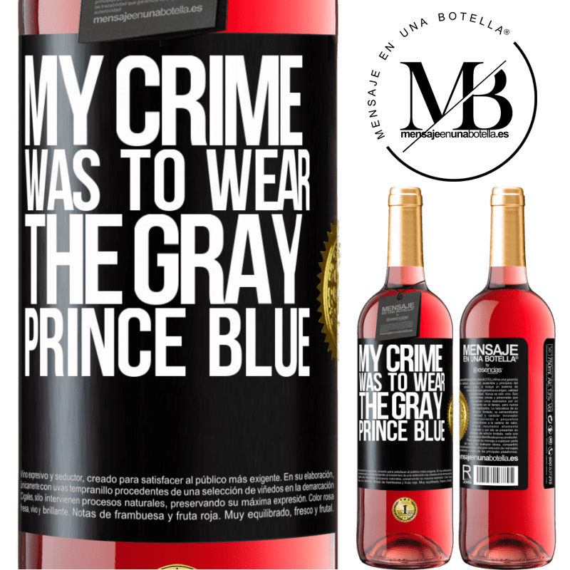 24,95 € Free Shipping | Rosé Wine ROSÉ Edition My crime was to wear the gray prince blue Black Label. Customizable label Young wine Harvest 2020 Tempranillo
