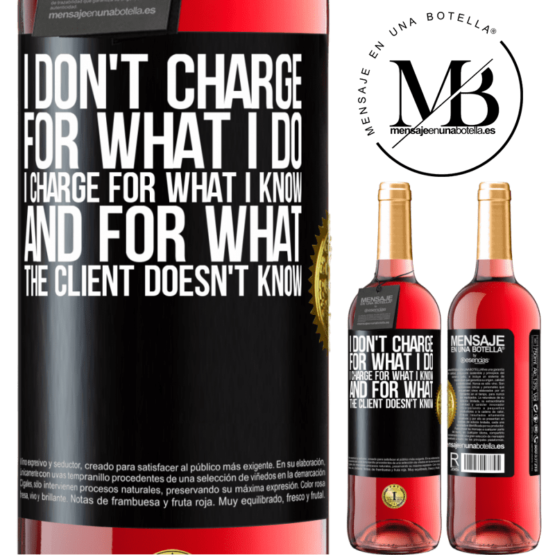 24,95 € Free Shipping   Rosé Wine ROSÉ Edition I don't charge for what I do, I charge for what I know, and for what the client doesn't know Black Label. Customizable label Young wine Harvest 2020 Tempranillo