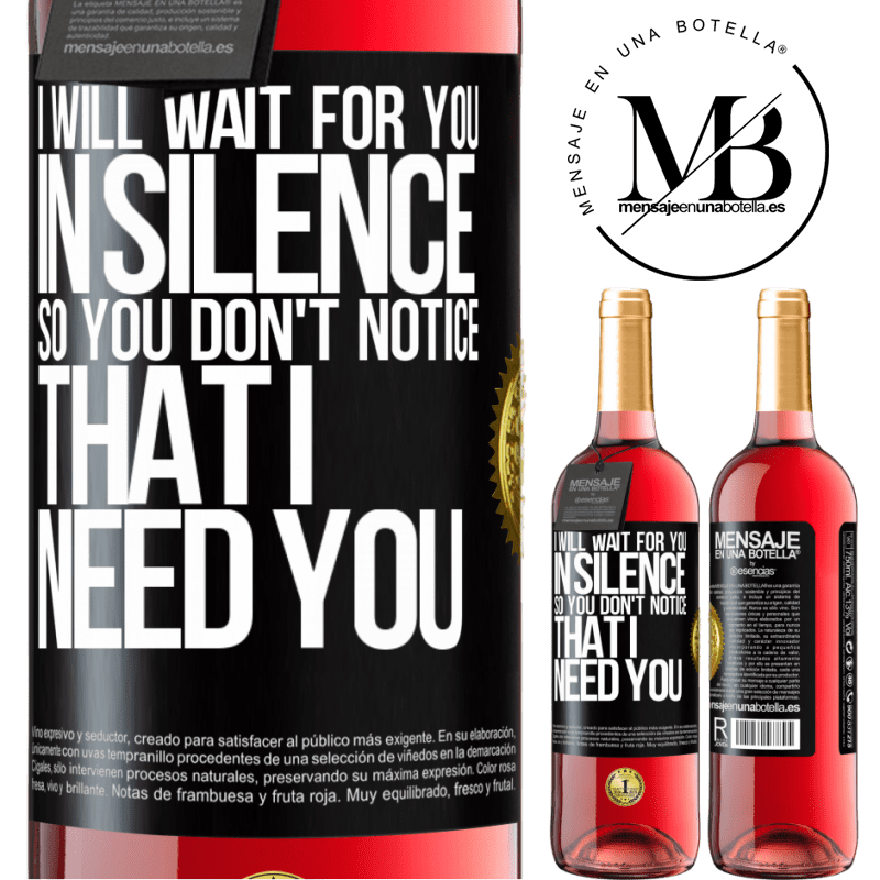 24,95 € Free Shipping   Rosé Wine ROSÉ Edition I will wait for you in silence, so you don't notice that I need you Black Label. Customizable label Young wine Harvest 2020 Tempranillo