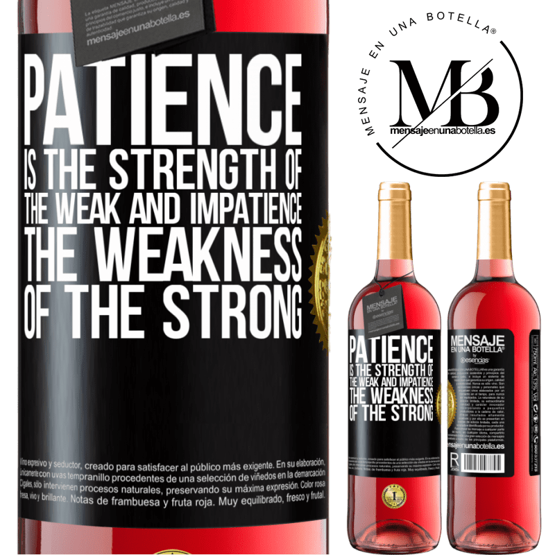 24,95 € Free Shipping | Rosé Wine ROSÉ Edition Patience is the strength of the weak and impatience, the weakness of the strong Black Label. Customizable label Young wine Harvest 2020 Tempranillo