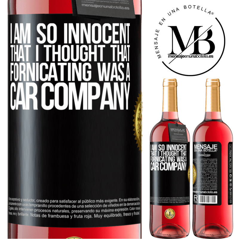 24,95 € Free Shipping   Rosé Wine ROSÉ Edition I am so innocent that I thought that fornicating was a car company Black Label. Customizable label Young wine Harvest 2020 Tempranillo
