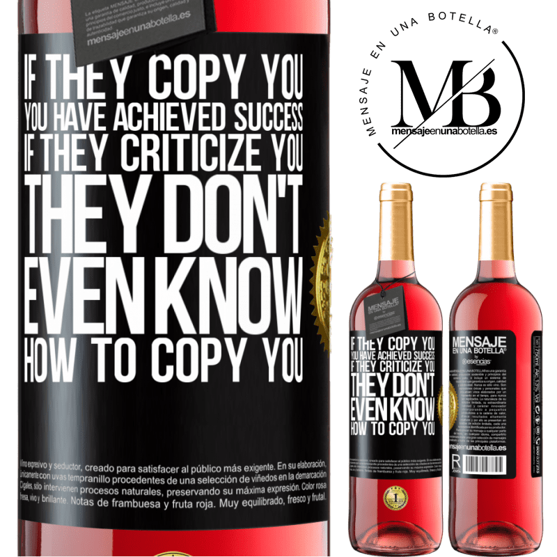 24,95 € Free Shipping | Rosé Wine ROSÉ Edition If they copy you, you have achieved success. If they criticize you, they don't even know how to copy you Black Label. Customizable label Young wine Harvest 2020 Tempranillo
