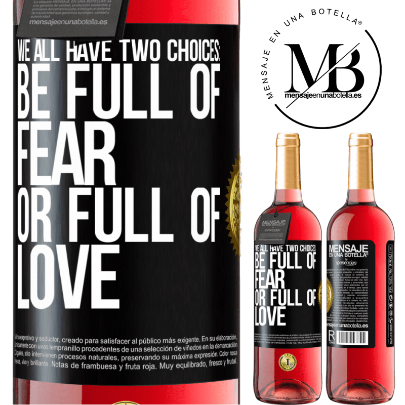 24,95 € Free Shipping | Rosé Wine ROSÉ Edition We all have two choices: be full of fear or full of love Black Label. Customizable label Young wine Harvest 2020 Tempranillo