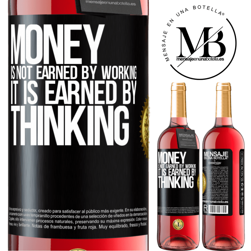 24,95 € Free Shipping | Rosé Wine ROSÉ Edition Money is not earned by working, it is earned by thinking Black Label. Customizable label Young wine Harvest 2020 Tempranillo