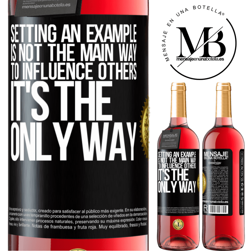24,95 € Free Shipping   Rosé Wine ROSÉ Edition Setting an example is not the main way to influence others it's the only way Black Label. Customizable label Young wine Harvest 2020 Tempranillo
