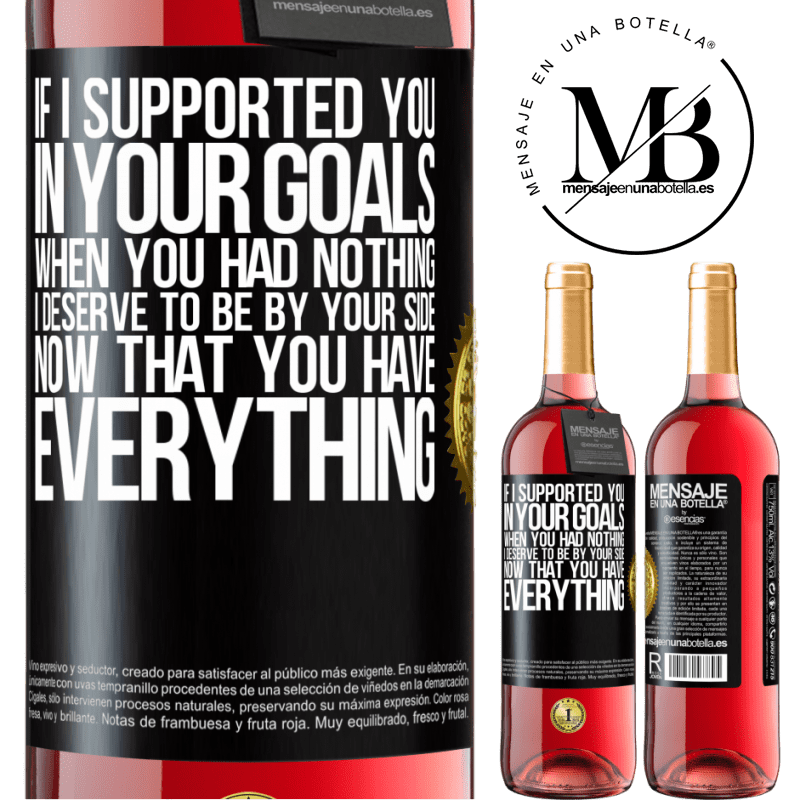 24,95 € Free Shipping | Rosé Wine ROSÉ Edition If I supported you in your goals when you had nothing, I deserve to be by your side now that you have everything Black Label. Customizable label Young wine Harvest 2020 Tempranillo