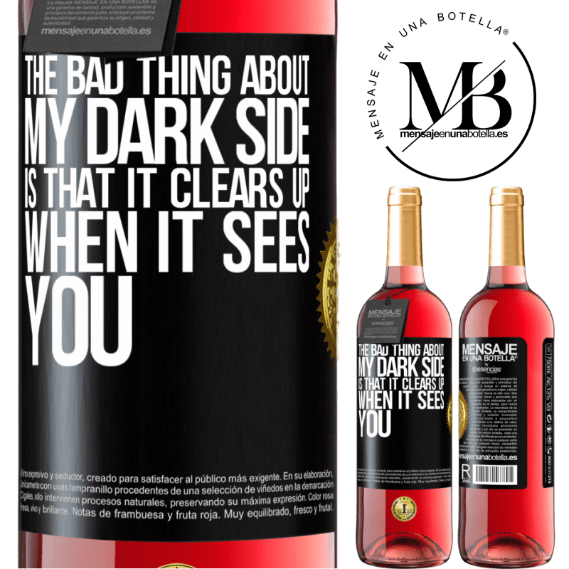 24,95 € Free Shipping   Rosé Wine ROSÉ Edition The bad thing about my dark side is that it clears up when it sees you Black Label. Customizable label Young wine Harvest 2020 Tempranillo