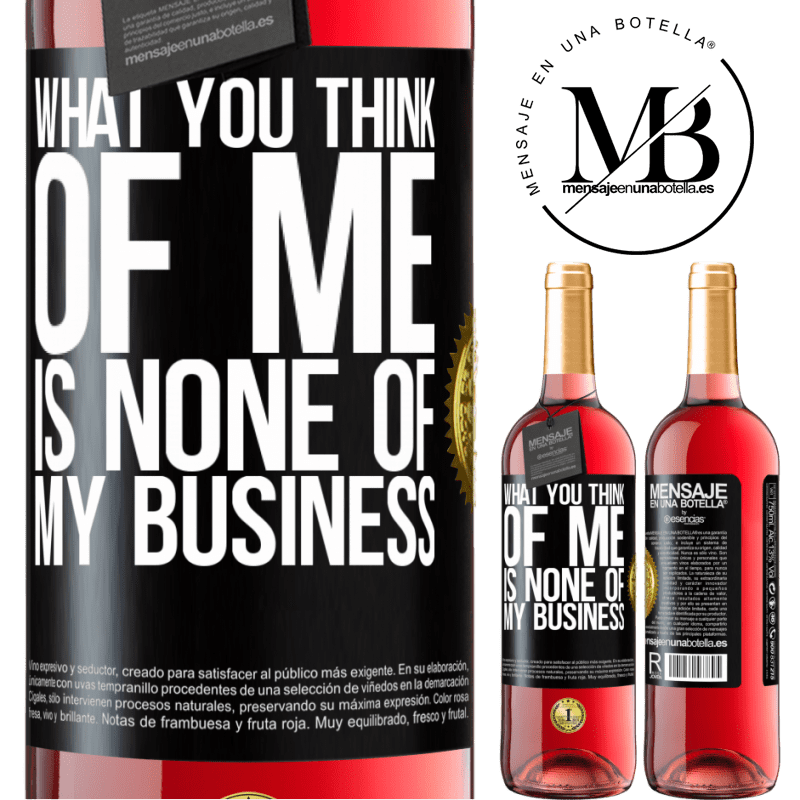 24,95 € Free Shipping   Rosé Wine ROSÉ Edition What you think of me is none of my business Black Label. Customizable label Young wine Harvest 2020 Tempranillo