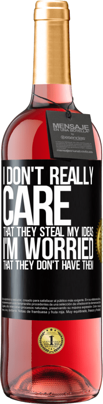 24,95 € | Rosé Wine ROSÉ Edition I don't really care that they steal my ideas, I'm worried that they don't have them Black Label. Customizable label Young wine Harvest 2020 Tempranillo