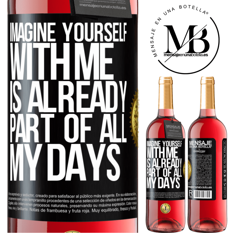 24,95 € Free Shipping | Rosé Wine ROSÉ Edition Imagine yourself with me is already part of all my days Black Label. Customizable label Young wine Harvest 2020 Tempranillo