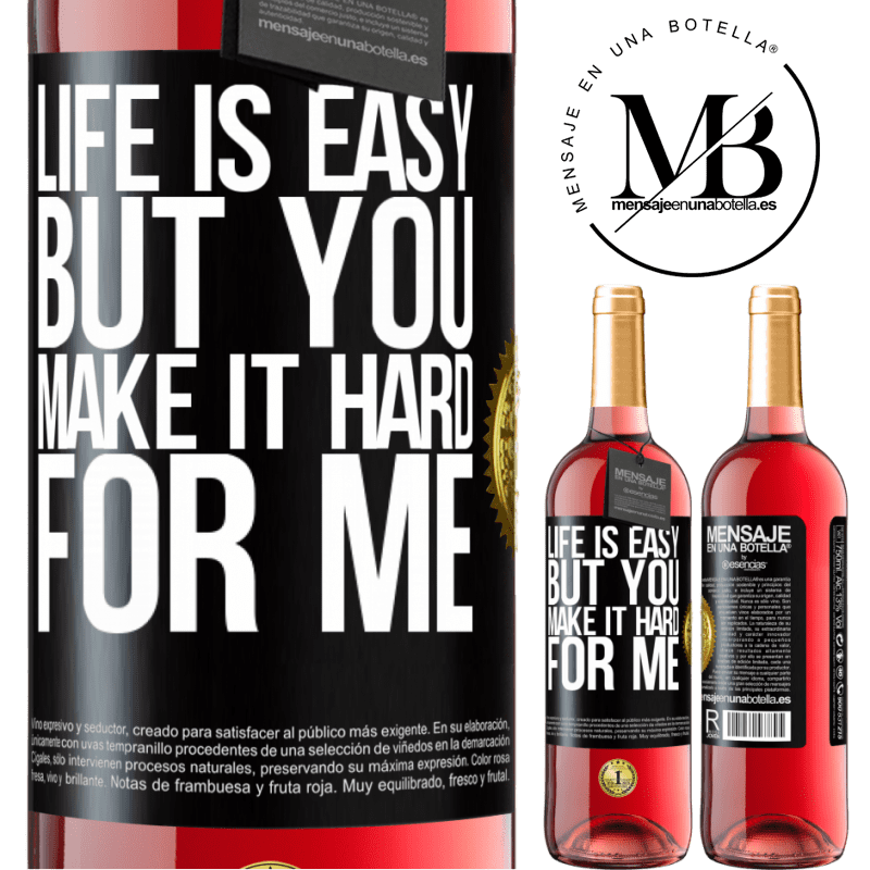 24,95 € Free Shipping   Rosé Wine ROSÉ Edition Life is easy, but you make it hard for me Black Label. Customizable label Young wine Harvest 2020 Tempranillo