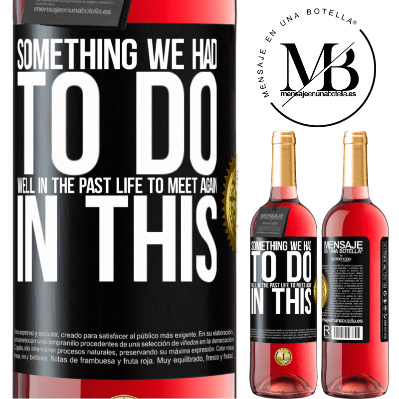 24,95 € Free Shipping | Rosé Wine ROSÉ Edition Something we had to do well in the next life to meet again in this Black Label. Customizable label Young wine Harvest 2020 Tempranillo