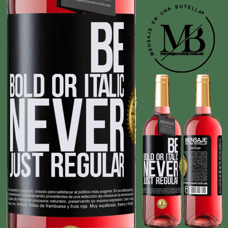 24,95 € Envoi gratuit | Vin rosé Édition ROSÉ Be bold or italic, never just regular Étiquette Noire. Étiquette personnalisable Vin jeune Récolte 2020 Tempranillo