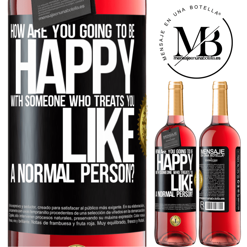 24,95 € Free Shipping | Rosé Wine ROSÉ Edition how are you going to be happy with someone who treats you like a normal person? Black Label. Customizable label Young wine Harvest 2020 Tempranillo