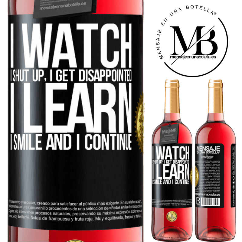 24,95 € Free Shipping | Rosé Wine ROSÉ Edition I watch, I shut up, I get disappointed, I learn, I smile and I continue Black Label. Customizable label Young wine Harvest 2020 Tempranillo