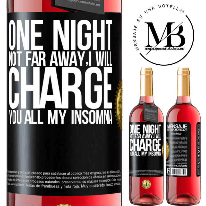 24,95 € Free Shipping | Rosé Wine ROSÉ Edition One night not far away, I will charge you all my insomnia Black Label. Customizable label Young wine Harvest 2020 Tempranillo