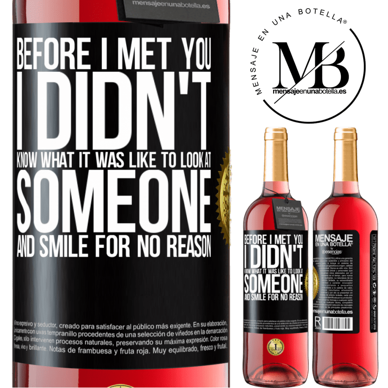 24,95 € Free Shipping | Rosé Wine ROSÉ Edition Before I met you, I didn't know what it was like to look at someone and smile for no reason Black Label. Customizable label Young wine Harvest 2020 Tempranillo