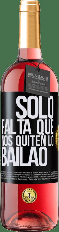 24,95 € Kostenloser Versand | Roséwein ROSÉ Ausgabe Sólo falta que nos quiten lo bailao Schwarzes Etikett. Anpassbares Etikett Junger Wein Ernte 2020 Tempranillo