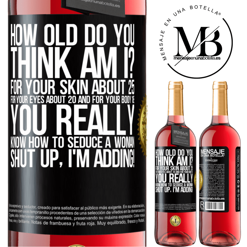 24,95 € Free Shipping | Rosé Wine ROSÉ Edition how old are you? For your skin about 25, for your eyes about 20 and for your body 18. You really know how to seduce a woman Black Label. Customizable label Young wine Harvest 2020 Tempranillo