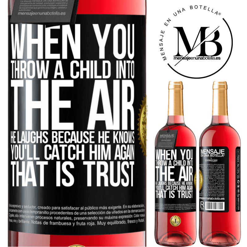 24,95 € Free Shipping | Rosé Wine ROSÉ Edition When you throw a child into the air, he laughs because he knows you'll catch him again. THAT IS TRUST Black Label. Customizable label Young wine Harvest 2020 Tempranillo