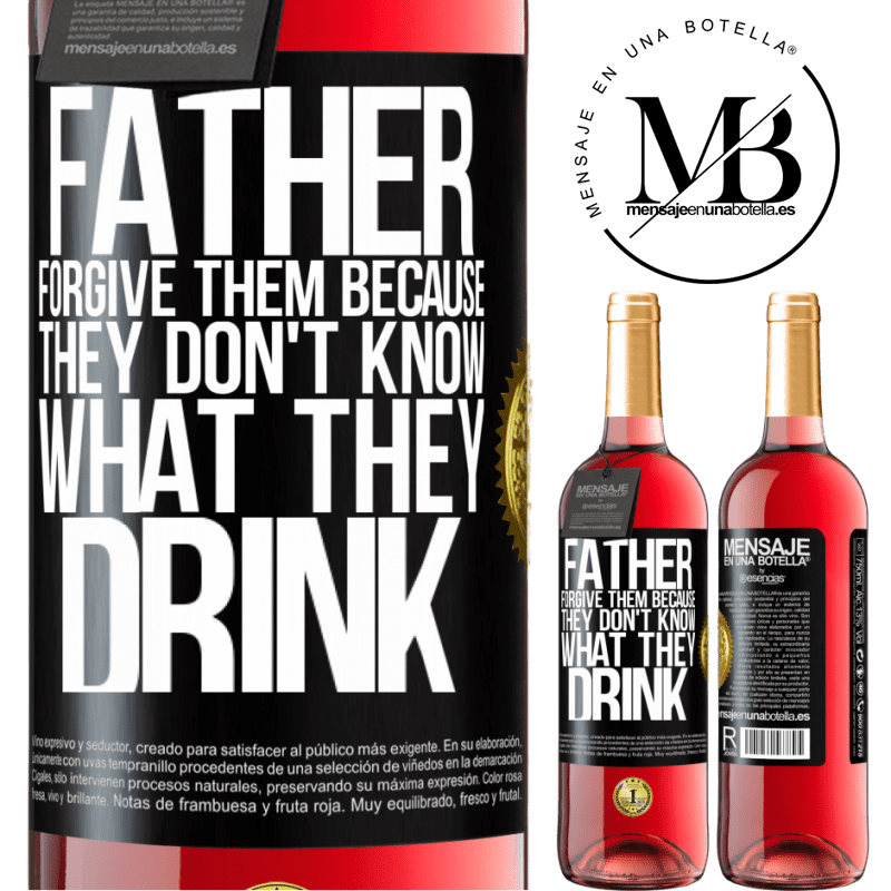 24,95 € Free Shipping   Rosé Wine ROSÉ Edition Father, forgive them, because they don't know what they drink Black Label. Customizable label Young wine Harvest 2020 Tempranillo