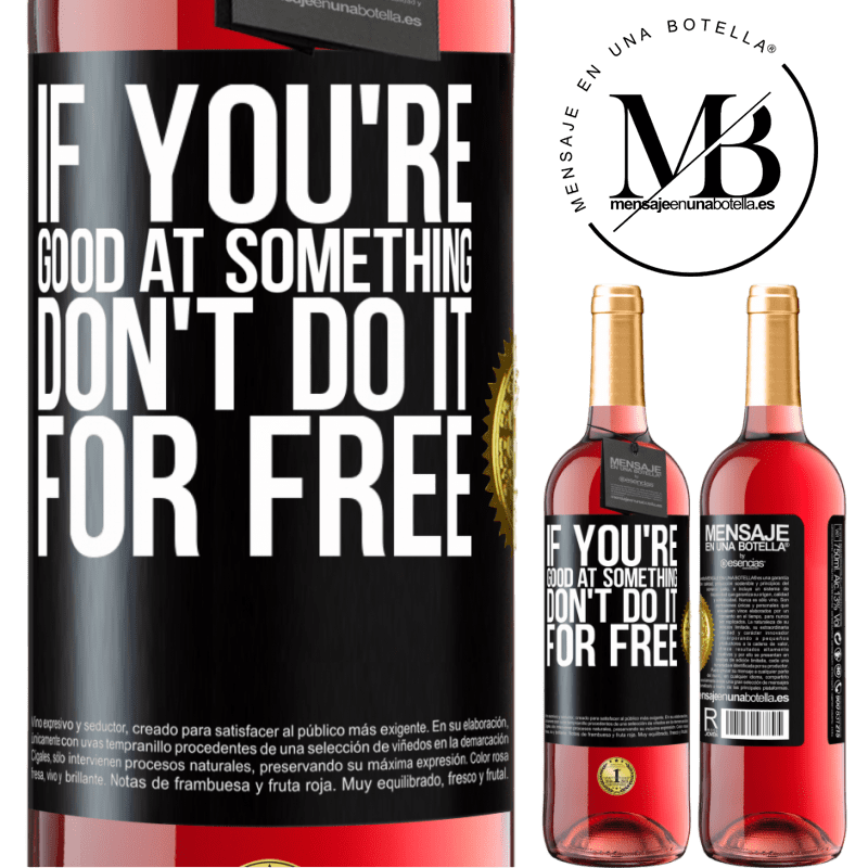 24,95 € Free Shipping | Rosé Wine ROSÉ Edition If you're good at something, don't do it for free Black Label. Customizable label Young wine Harvest 2020 Tempranillo