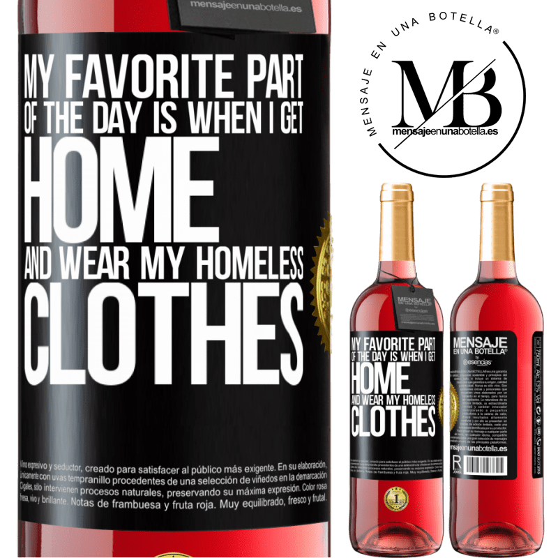 24,95 € Free Shipping | Rosé Wine ROSÉ Edition My favorite part of the day is when I get home and wear my homeless clothes Black Label. Customizable label Young wine Harvest 2020 Tempranillo