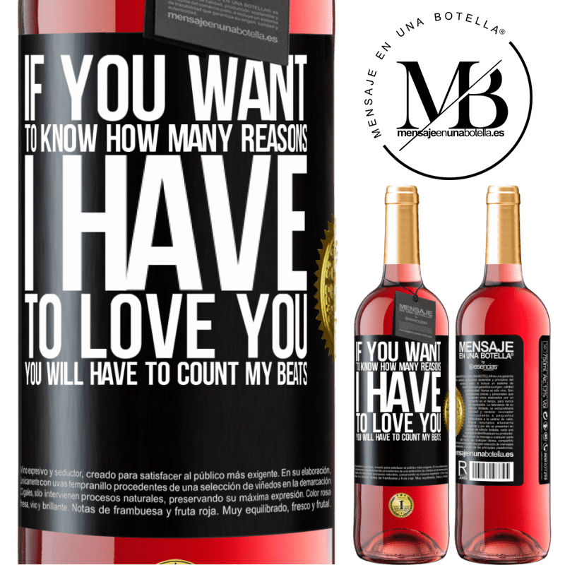 24,95 € Free Shipping   Rosé Wine ROSÉ Edition If you want to know how many reasons I have to love you, you will have to count my beats Black Label. Customizable label Young wine Harvest 2020 Tempranillo