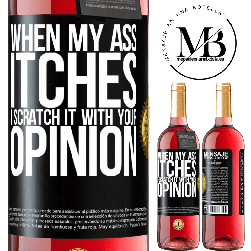 24,95 € Free Shipping   Rosé Wine ROSÉ Edition When my ass itches, I scratch it with your opinion Black Label. Customizable label Young wine Harvest 2020 Tempranillo