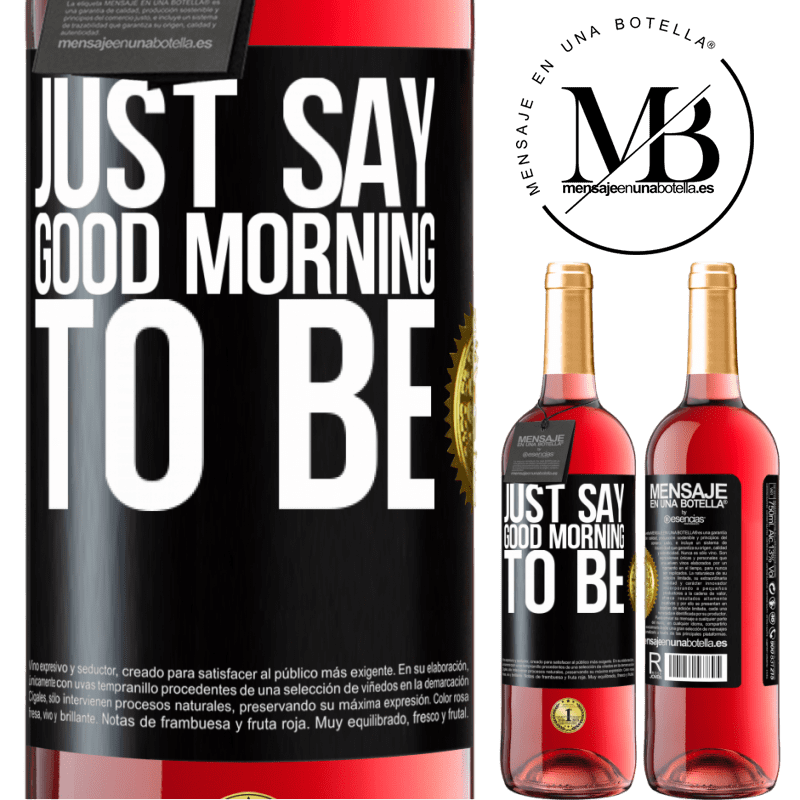 24,95 € Free Shipping   Rosé Wine ROSÉ Edition Just say Good morning to be Black Label. Customizable label Young wine Harvest 2020 Tempranillo