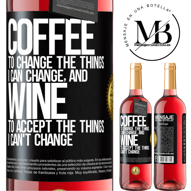 24,95 € Free Shipping | Rosé Wine ROSÉ Edition COFFEE to change the things I can change, and WINE to accept the things I can't change Black Label. Customizable label Young wine Harvest 2020 Tempranillo