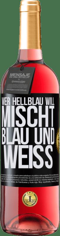 24,95 € Kostenloser Versand | Roséwein ROSÉ Ausgabe Wer hellblau will, mischt blau und weiß Schwarzes Etikett. Anpassbares Etikett Junger Wein Ernte 2020 Tempranillo