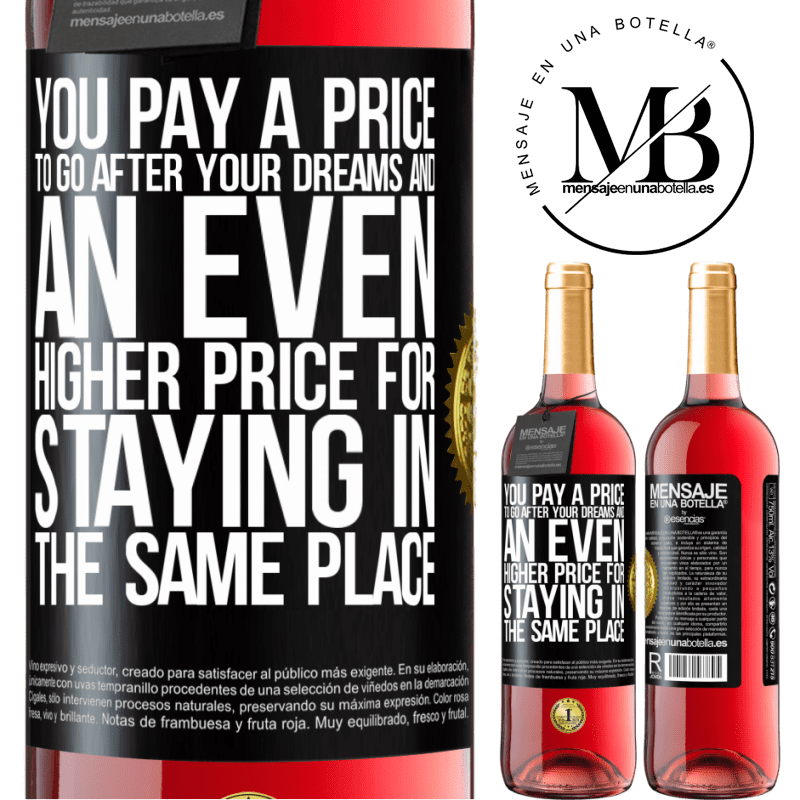 24,95 € Free Shipping | Rosé Wine ROSÉ Edition You pay a price to go after your dreams, and an even higher price for staying in the same place Black Label. Customizable label Young wine Harvest 2020 Tempranillo