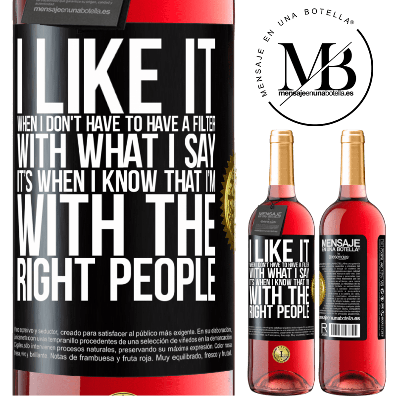 24,95 € Free Shipping | Rosé Wine ROSÉ Edition I like it when I don't have to have a filter with what I say. It's when I know that I'm with the right people Black Label. Customizable label Young wine Harvest 2020 Tempranillo