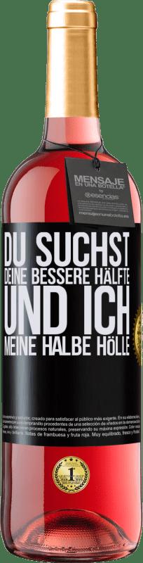 24,95 € Kostenloser Versand | Roséwein ROSÉ Ausgabe Du suchst deine bessere Hälfte und ich, meine halbe Hölle Schwarzes Etikett. Anpassbares Etikett Junger Wein Ernte 2020 Tempranillo