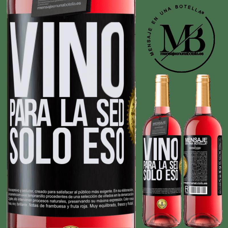 24,95 € Envoi gratuit | Vin rosé Édition ROSÉ Il est venu de soif. Seulement ça Étiquette Noire. Étiquette personnalisable Vin jeune Récolte 2020 Tempranillo